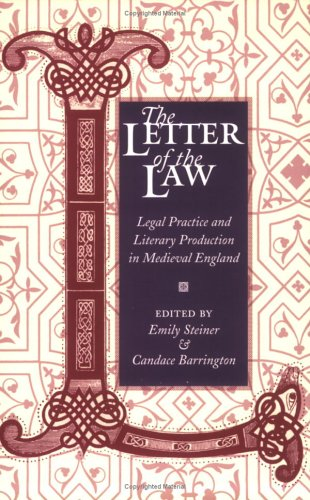 The letter of the law : legal practice and literary production in medieval England.: Steiner, Emily...