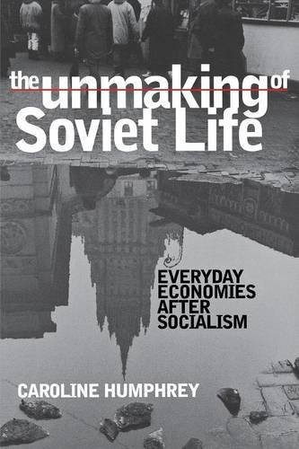 The Unmaking of Soviet Life: Everyday Economies after Socialism (Culture and Society after ...