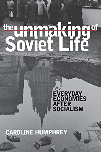 The Unmaking of Soviet Life: Humphrey, Caroline