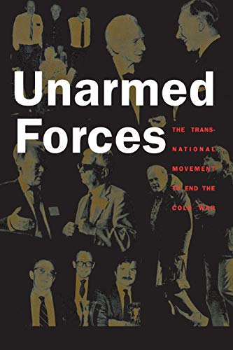 9780801487842: Unarmed Forces: The Transnational Movement to End the Cold War