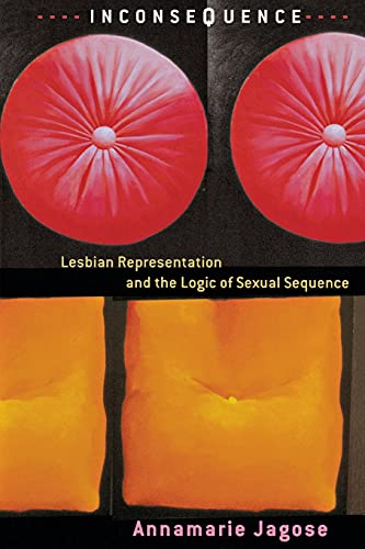 Inconsequence: Lesbian Representation and the Logic of: Jagose, Annamarie
