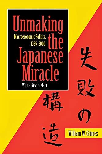 9780801488108: Unmaking the Japanese Miracle: Macroeconomic Politics, 1985-2000