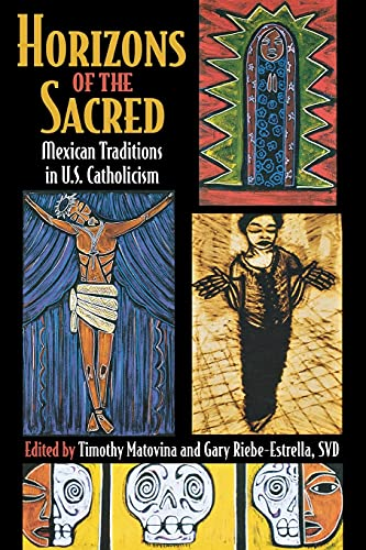 9780801488221: Horizons of the Sacred: Mexican Traditions in U.S. Catholicism (Cushwa Center Studies of Catholicism in Twentieth-Century America)