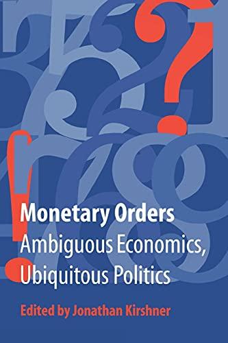 9780801488405: Monetary Orders: Ambiguous Economics, Ubiquitous Politics (Cornell Studies in Political Economy)