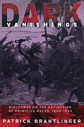 Dark Vanishing: Discourse of the Extinction of Primitive Races, 1800 - 1930.: Brantlinger, Patrick