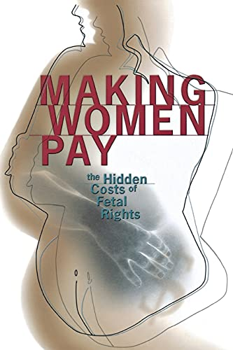 9780801488801: Making Women Pay: The Hidden Costs of Fetal Rights