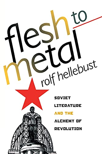 9780801488924: Flesh to Metal: Soviet Literature and the Alchemy of Revolution