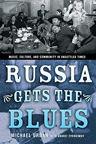 Russia Gets The Blues: Music, Culture, And: Cornell University Press
