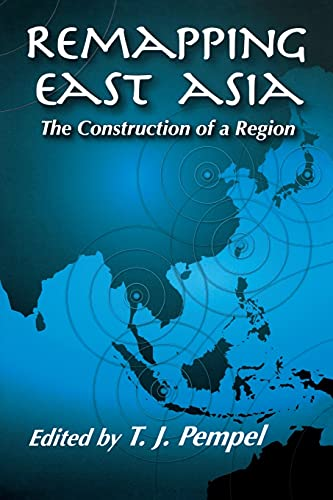 Remapping East Asia: The Construction of a Region (Cornell Studies in Political Economy).: Pempel, ...