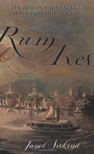 9780801489204: Rum and Axes: The Rise of a Connecticut Merchant Family, 1795-1850