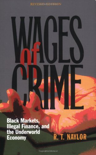 9780801489600: Wages Of Crime: Black Markets, Illegal Finance, And The Underworld Economy