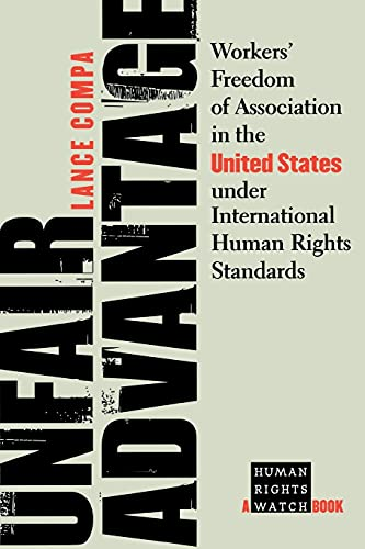 9780801489648: Unfair Advantage: Workers' Freedom of Association in the United States under International Human Rights Standards (A Human Rights Watch Book)