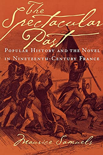 9780801489655: The Spectacular Past: Popular History and the Novel in Nineteenth-Century France