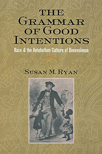 9780801489853: The Grammar of Good Intentions: Race and the Antebellum Culture of Benevolence