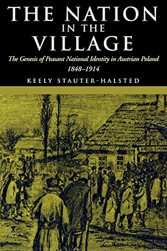 9780801489969: The Nation in the Village: The Genesis of Peasant National Identity in Austrian Poland, 1848–1914
