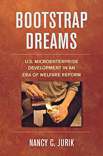Bootstrap Dreams: U.S. Microenterprise Development in an Era of Welfare Reform (ILR Press Book): ...