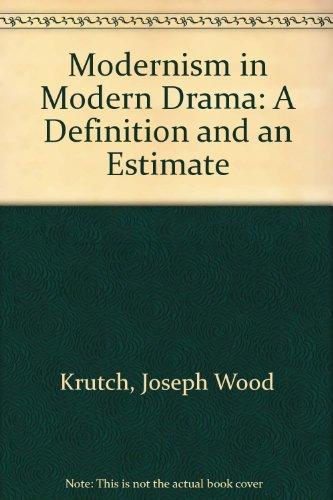 """Modernism """" in Modern Drama: A Definition: Krutch, Joseph Wood"""