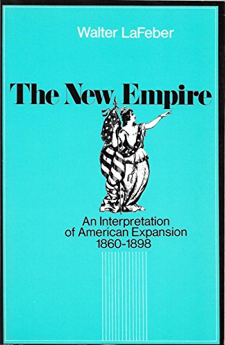 9780801490484: The New Empire: Interpretation of American Expansion, 1860-98 (Cornell Paperbacks)