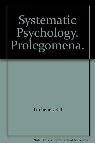 Systematic Psychology Prolegomena: Titchener, Edward Bradford