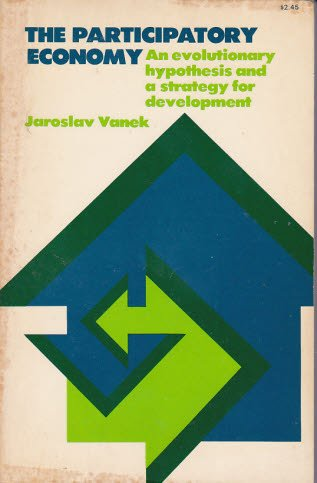The Participatory Economy: An Evolutionary Hypothesis and a Strategy for Development (9780801491481) by Vanek, Jaroslav
