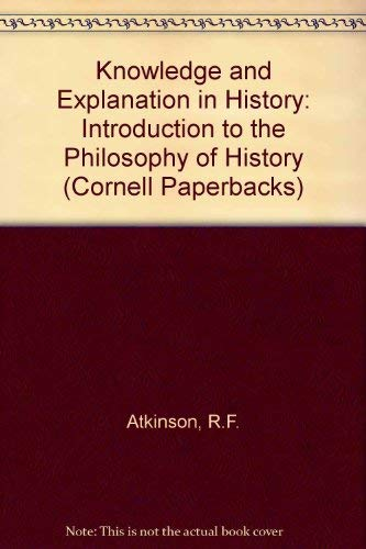 Knowledge and Explanation in History: An Introduction: Atkinson, R. F.