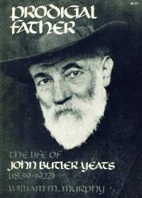 9780801491795: Prodigal Father: The Life of John Butler Yeats, 1839-1922