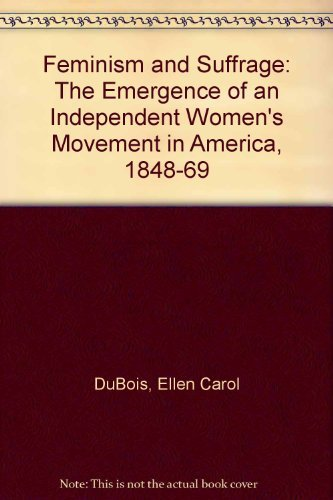 9780801491825: Feminism and Suffrage: The Emergence of an Independent Women's Movement in America, 1848-1869