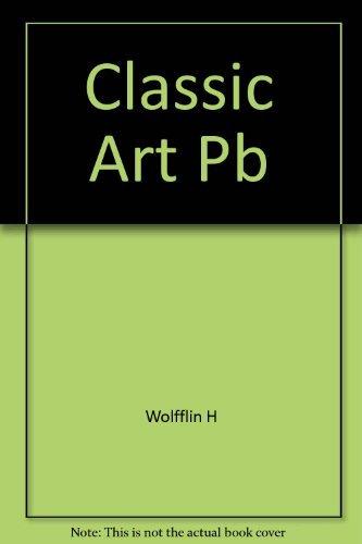 Classic Art: An Introduction to the Italian Renaissance: Wolfflin, Heinrich