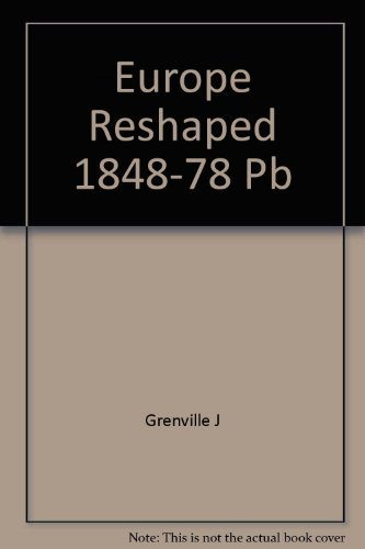 Europe Reshaped, 1848-1878 (History of Europe)