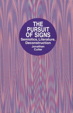 The Pursuit of Signs--Semiotics, Literature, Deconstruction: Culler, Jonathan