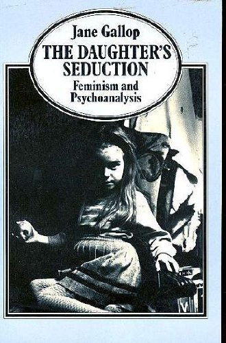 The Daughter's Seduction: Feminism and Psychoanalysis