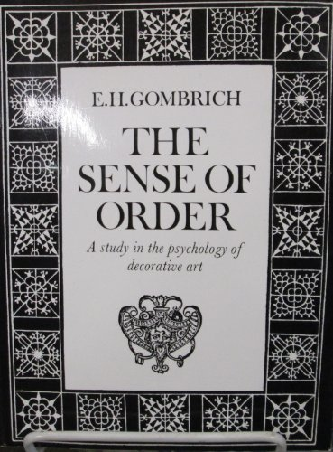The Sense of Order. A study in the psychology of decorative art. Wrightsman Lectures.: GOMBRICH, E[...