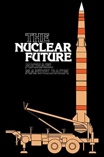 9780801492549: The Nuclear Future (Cornell Paperbacks)