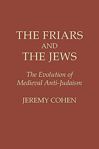 9780801492662: The Friars and the Jews: The Evolution of Medieval Anti-Judaism: Evolution of Mediaeval Anti-Judaism