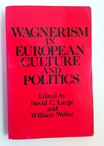9780801492839: Wagnerism in European Culture and Politics