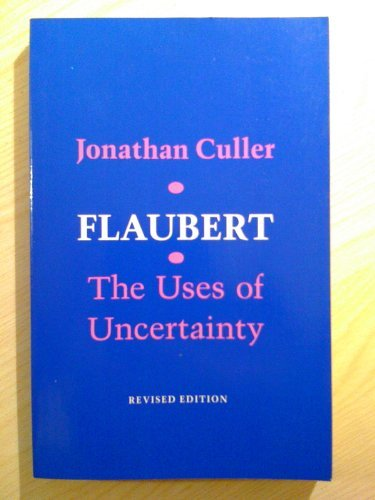 Flaubert: The Uses of Uncertainty (Cornell Paperbacks): Culler, Jonathan D.