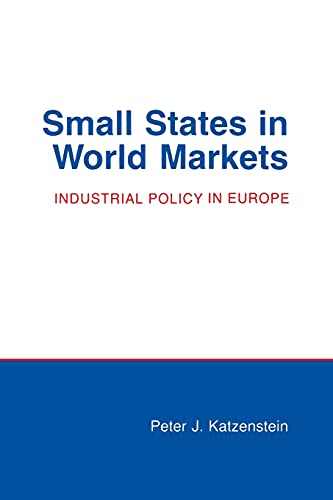 Small States in World Markets: Industrial Policy in Europe (Cornell Studies in Political Economy) (0801493269) by Katzenstein, Peter J.