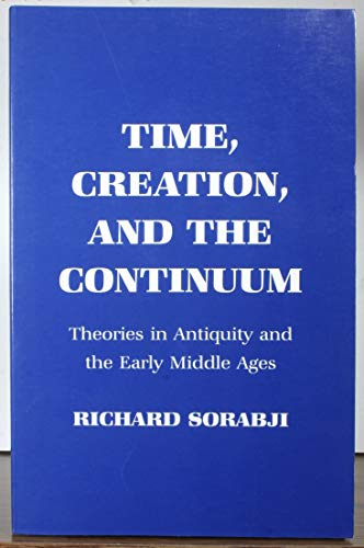 Time, Creation and the Continuum: Theories in Antiquity and the Early Middle Ages