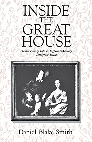 Inside the Great House: Planter Family Life in Eighteenth-Century Chesapeake Society