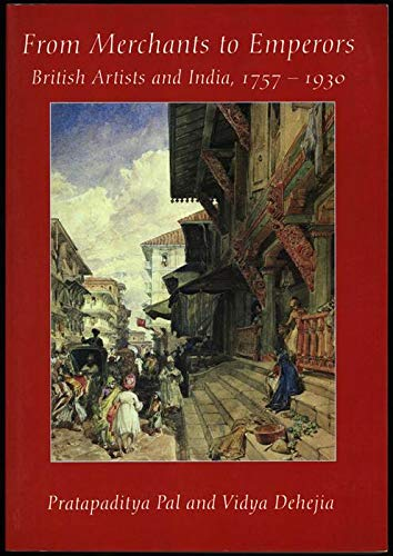 From Merchants to Emperors: British Artists and India, 1757-1930