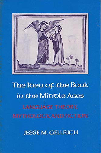 9780801493959: The Idea of the Book in the Middle Ages: Language, Theory, Mythology, and Fiction