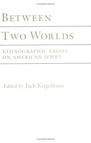 Between Two Worlds: Ethnographic Essays on American Jewry
