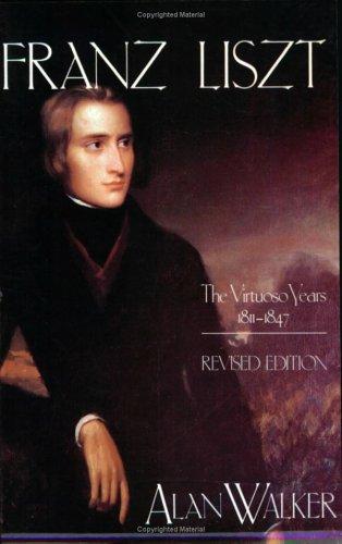 9780801494215: Franz Liszt the Virtuoso Years, 1811 1847: The Virtuoso Years, 1811-47 v. 1