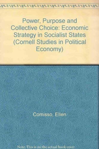 9780801494352: Power, Purpose and Collective Choice: Economic Strategy in Socialist States (Cornell Studies in Political Economy)