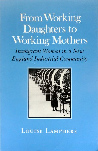 9780801494413: From Working Daughters to Working Mothers: Immigrant Women in a New England Industrial Community
