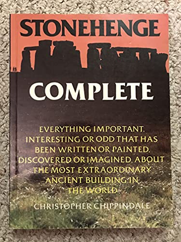 9780801494512: Stonehenge Complete: Everything Important, Interesting or Odd That Has Been Written or Painted, Discovered or Imagined, About the Most Extraordinary Ancient Building in the World