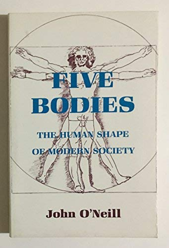 Five Bodies: The Human Shape of Modern Society (0801494559) by John P. O'Neill