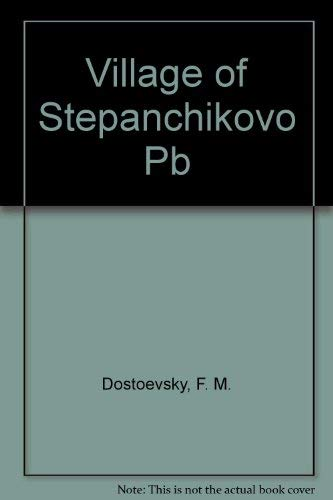 Village of Stepanchikovo and Its Inhabitants: From the Notes of an Unknown (9780801494574) by Dostoevsky, Fyodor