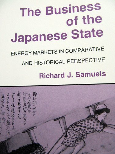 9780801494628: The Business of the Japanese State: Energy Markets in Comparative and Historical Perspective (Cornell Studies in Political Economy)