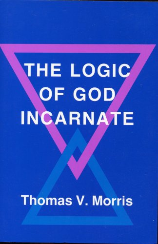 The Logic of God Incarnate (0801494745) by Morris, Thomas V.